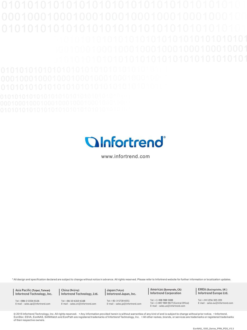 Japan (Tokyo) Infortrend Japan, Inc. Americas (Sunnyvale, CA) EMEA (Basingstoke, UK ) Infortrend Corporation Infortrend Europe Ltd. Tel:+886--6-06 E-mail:sales.ap@infortrend.
