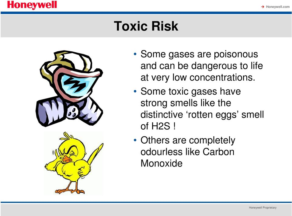 Some toxic gases have strong smells like the distinctive
