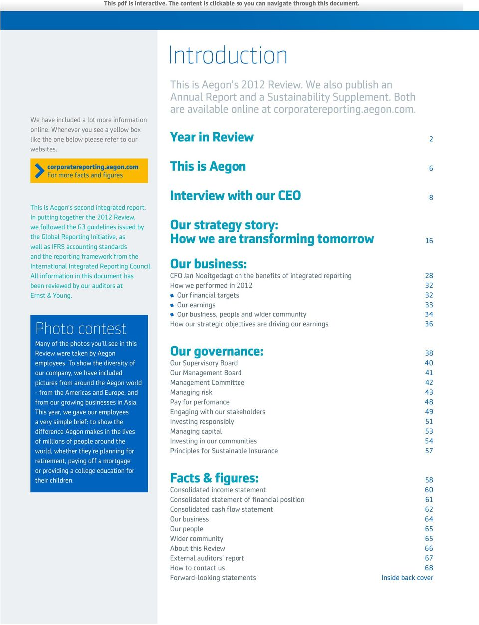 Both are available online at corporatereporting.aegon.com. Year in Review 2 This is Aegon 6 This is Aegon s second integrated report.