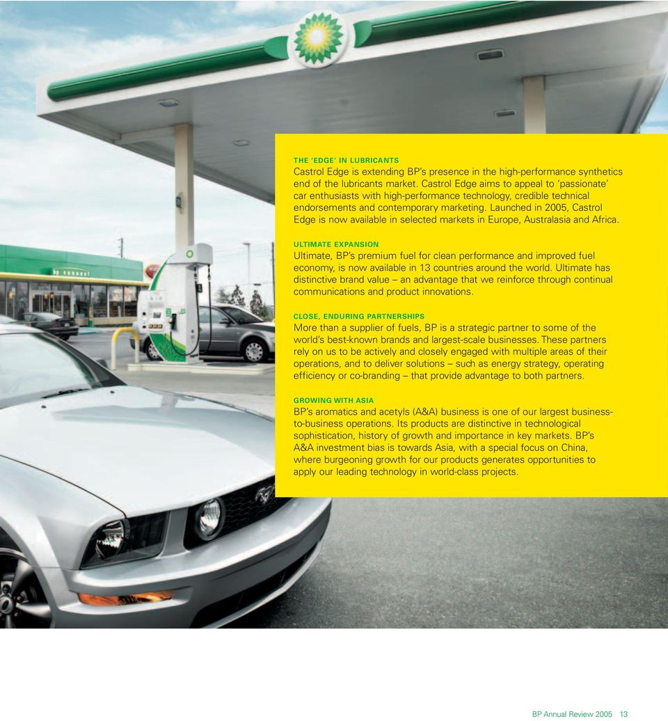 Launched in 2005, Castrol Edge is now available in selected markets in Europe, Australasia and Africa.
