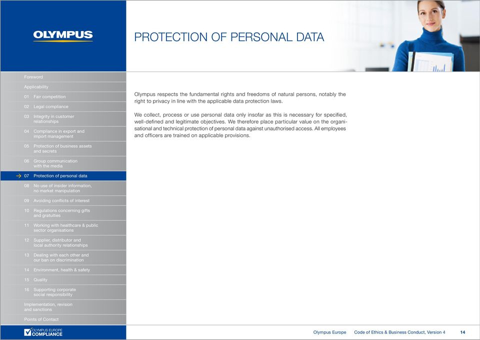 We collect, process or use personal data only insofar as this is necessary for specified, well-defined and legitimate