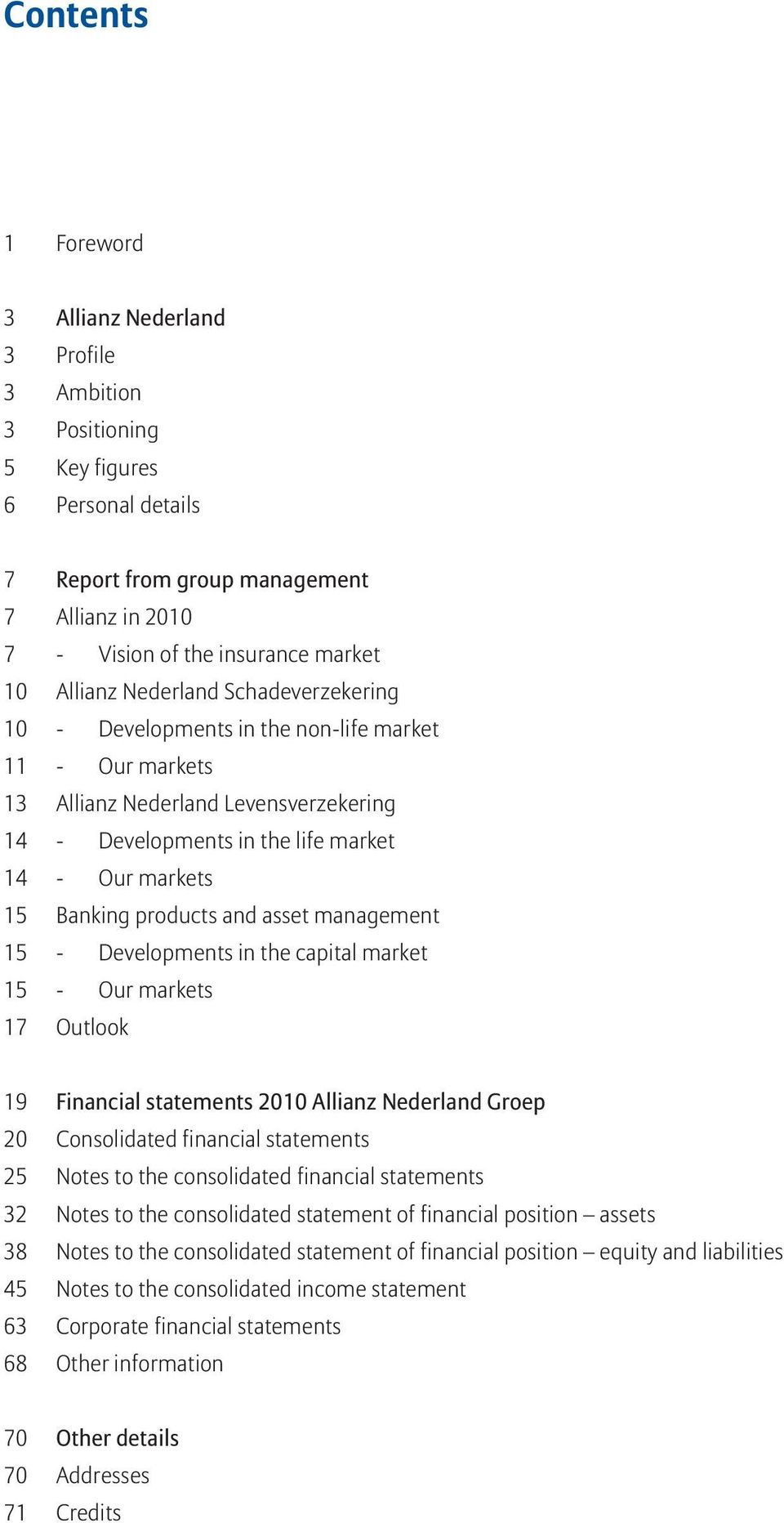 and asset management 15 - Developments in the capital market 15 - Our markets 17 Outlook 19 Financial statements Allianz Nederland Groep 20 Consolidated financial statements 25 Notes to the