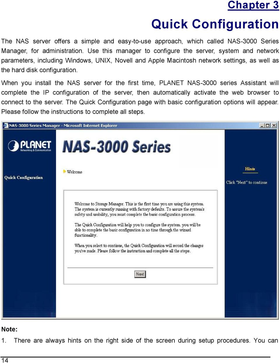 When you install the NAS server for the first time, PLANET NAS-3000 series Assistant will complete the IP configuration of the server, then automatically activate the web browser to connect
