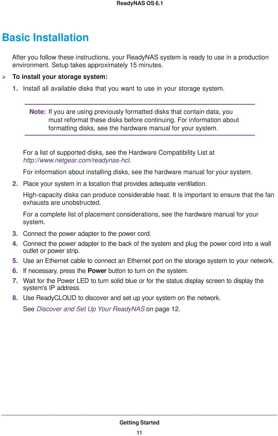 For information about formatting disks, see the hardware manual for your system. For a list of supported disks, see the Hardware Compatibility List at http://www.netgear.com/readynas-hcl.