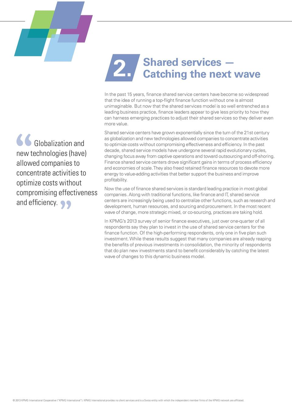 But now that the shared services model is so well entrenched as a leading business practice, finance leaders appear to give less priority to how they can harness emerging practices to adjust their