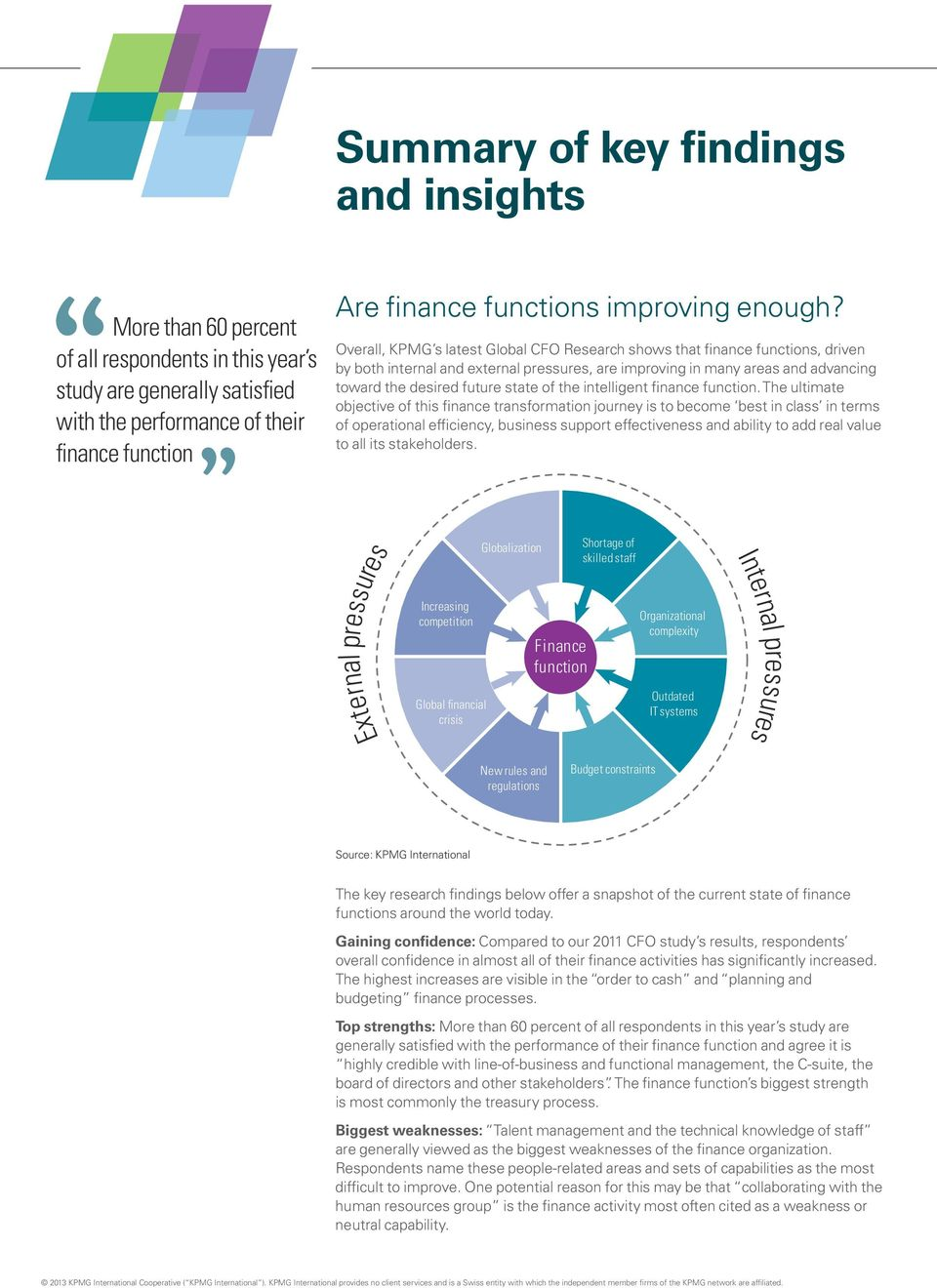 Overall, KPMG s latest Global CFO Research shows that finance functions, driven by both internal and external pressures, are improving in many areas and advancing toward the desired future state of