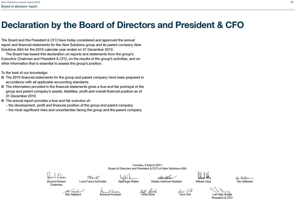 The Board has based this declaration on reports and statements from the group s Executive Chairman and President & CFO, on the results of the group s activities, and on other information that is