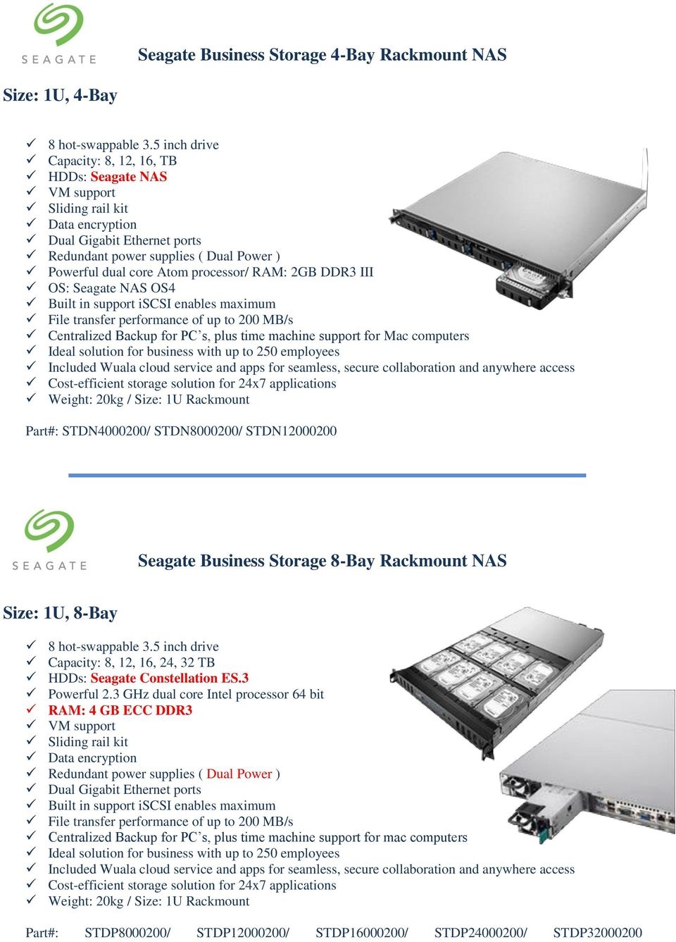 processor/ RAM: 2GB DDR3 III OS: Seagate NAS OS4 Built in support iscsi enables maximum File transfer performance of up to 200 MB/s Centralized Backup for PC s, plus time machine support for Mac