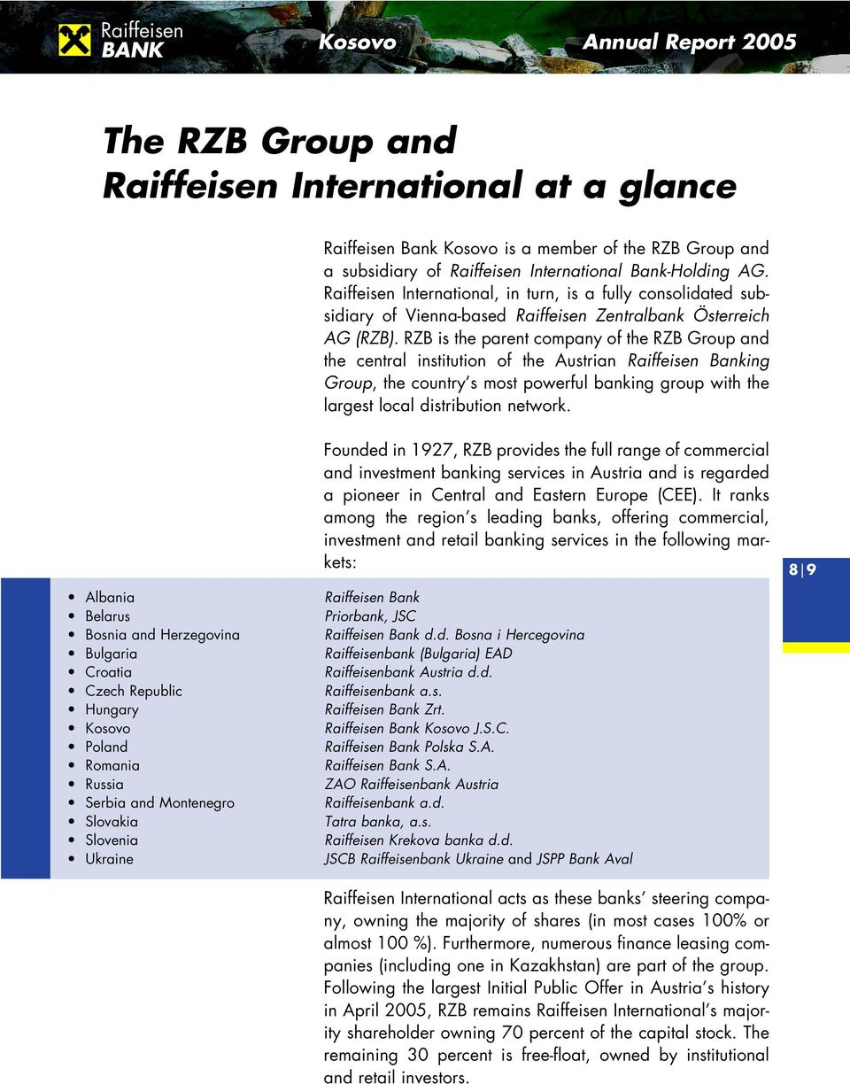 RZB is the parent company of the RZB Group and the central institution of the Austrian Raiffeisen Banking Group, the country s most powerful banking group with the largest local distribution network.