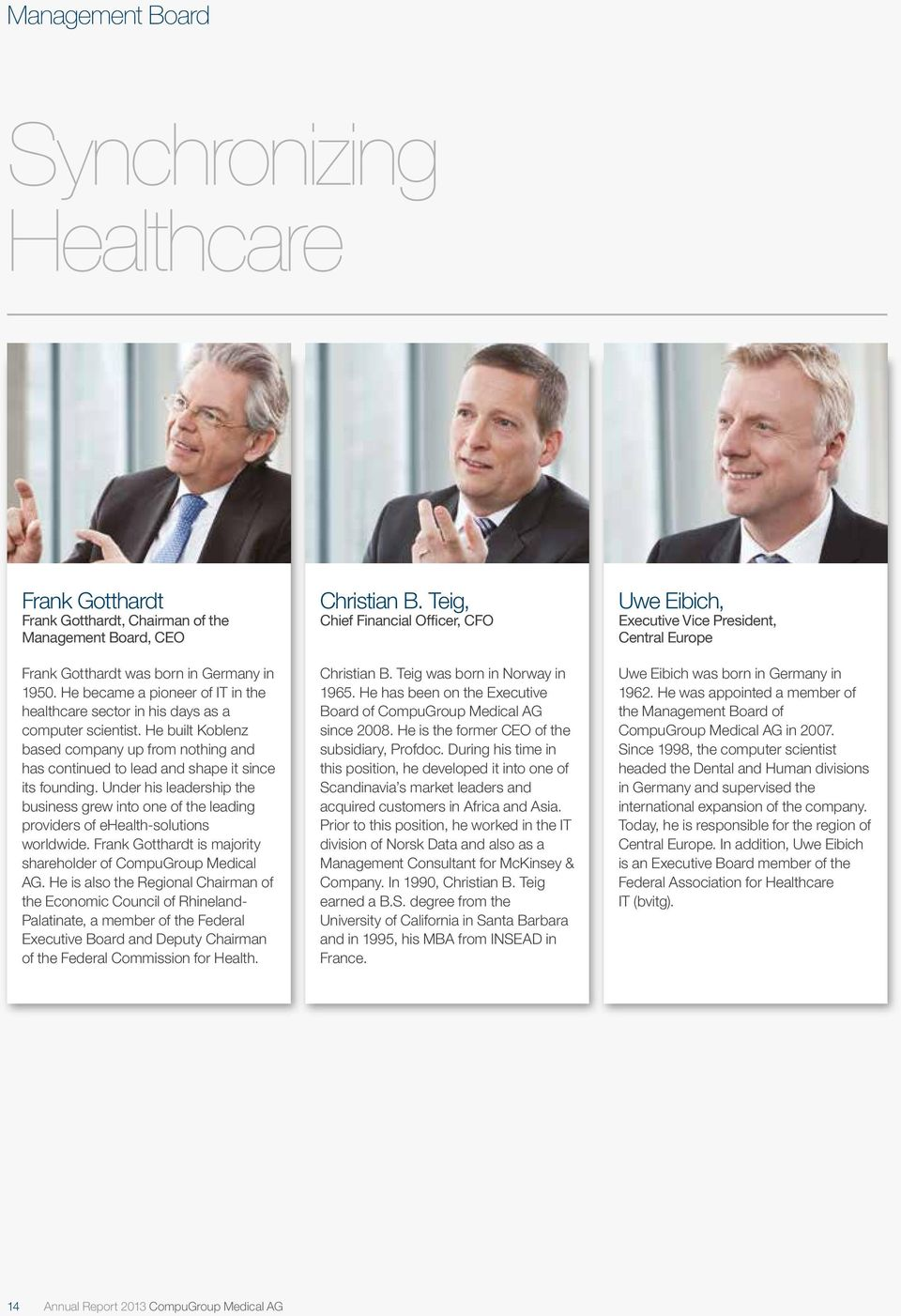 Under his leadership the business grew into one of the leading providers of ehealth-solutions worldwide. Frank Gotthardt is majority shareholder of CompuGroup Medical AG.