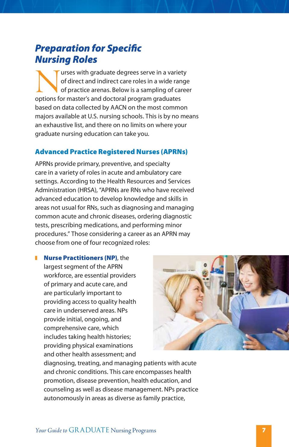 This is by no means an exhaustive list, and there on no limits on where your graduate nursing education can take you.