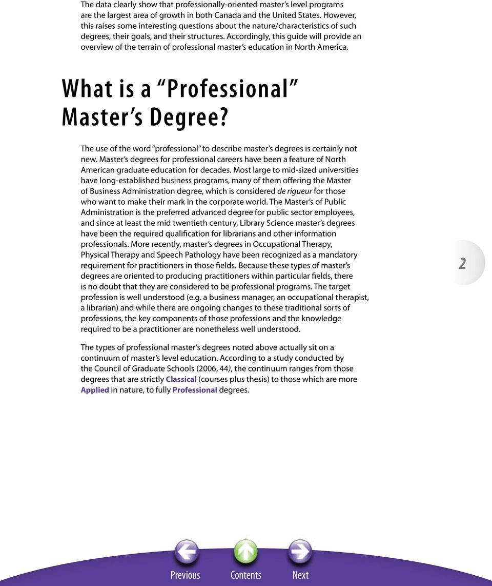 Accordingly, this guide will provide an overview of the terrain of professional master s education in North America. What is a Professional Master s Degree?