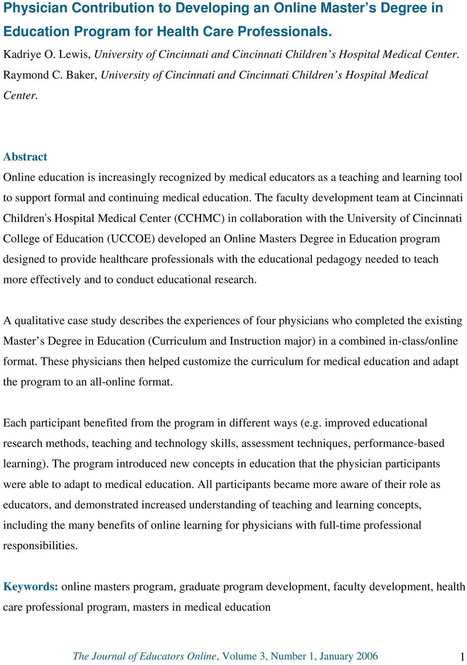Abstract Online education is increasingly recognized by medical educators as a teaching and learning tool to support formal and continuing medical education.