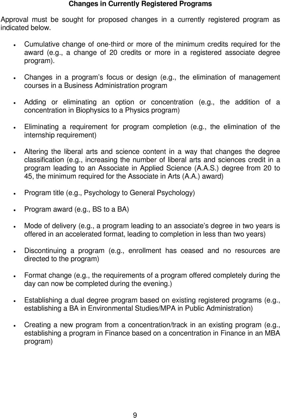 Changes in a program s focus or design (e.g., the elimination of management courses in a Business Administration program Adding or eliminating an option or concentration (e.g., the addition of a concentration in Biophysics to a Physics program) Eliminating a requirement for program completion (e.