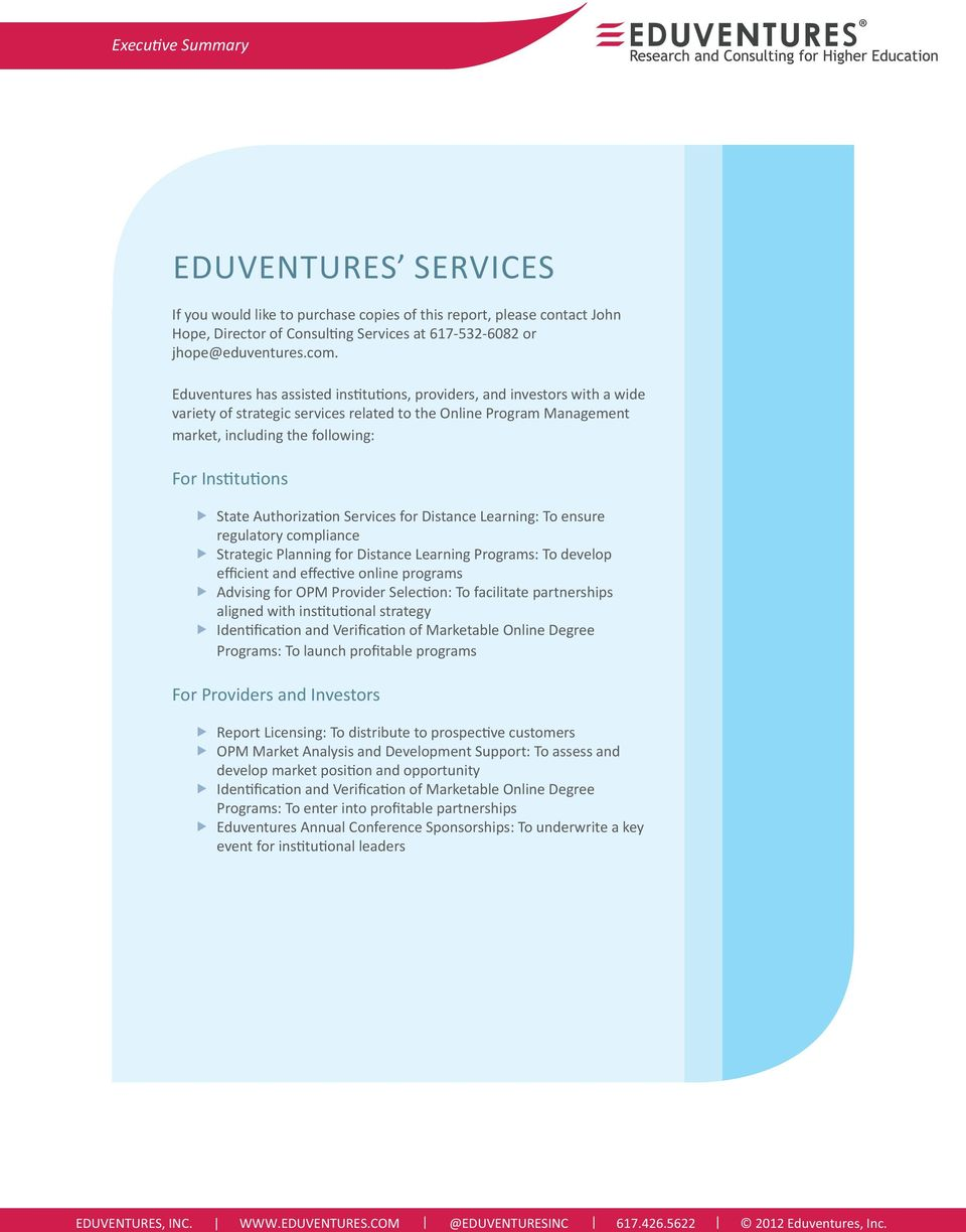 State Authorization Services for Distance Learning: To ensure regulatory compliance Strategic Planning for Distance Learning Programs: To develop eicient and eective online programs Advising for OPM