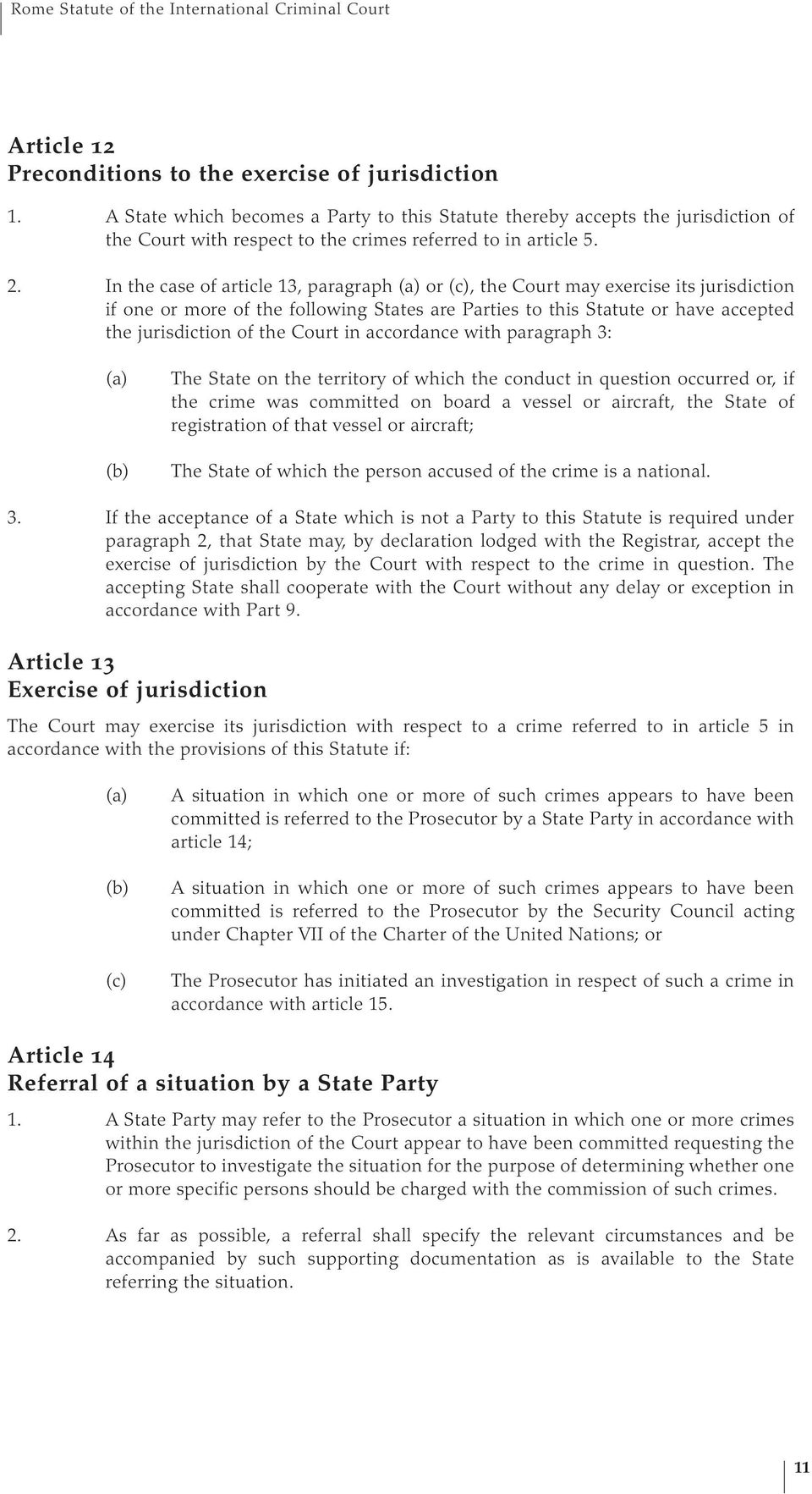 In the case of article 13, paragraph or, the Court may exercise its jurisdiction if one or more of the following States are Parties to this Statute or have accepted the jurisdiction of the Court in
