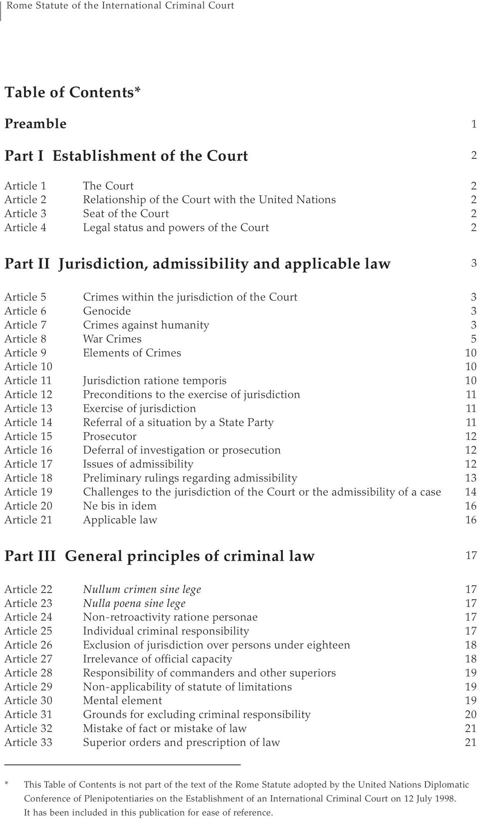 humanity 3 Article 8 War Crimes 5 Article 9 Elements of Crimes 10 Article 10 10 Article 11 Jurisdiction ratione temporis 10 Article 12 Preconditions to the exercise of jurisdiction 11 Article 13