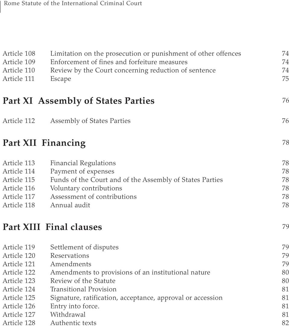 expenses 78 Article 115 Funds of the Court and of the Assembly of States Parties 78 Article 116 Voluntary contributions 78 Article 117 Assessment of contributions 78 Article 118 Annual audit 78 Part