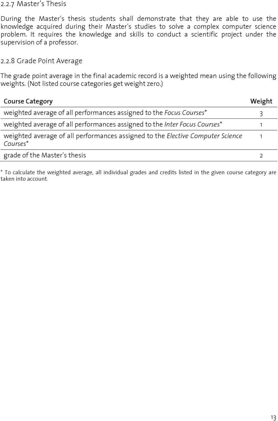 2.8 Grade Point Average The grade point average in the final academic record is a weighted mean using the following weights. (Not listed course categories get weight zero.