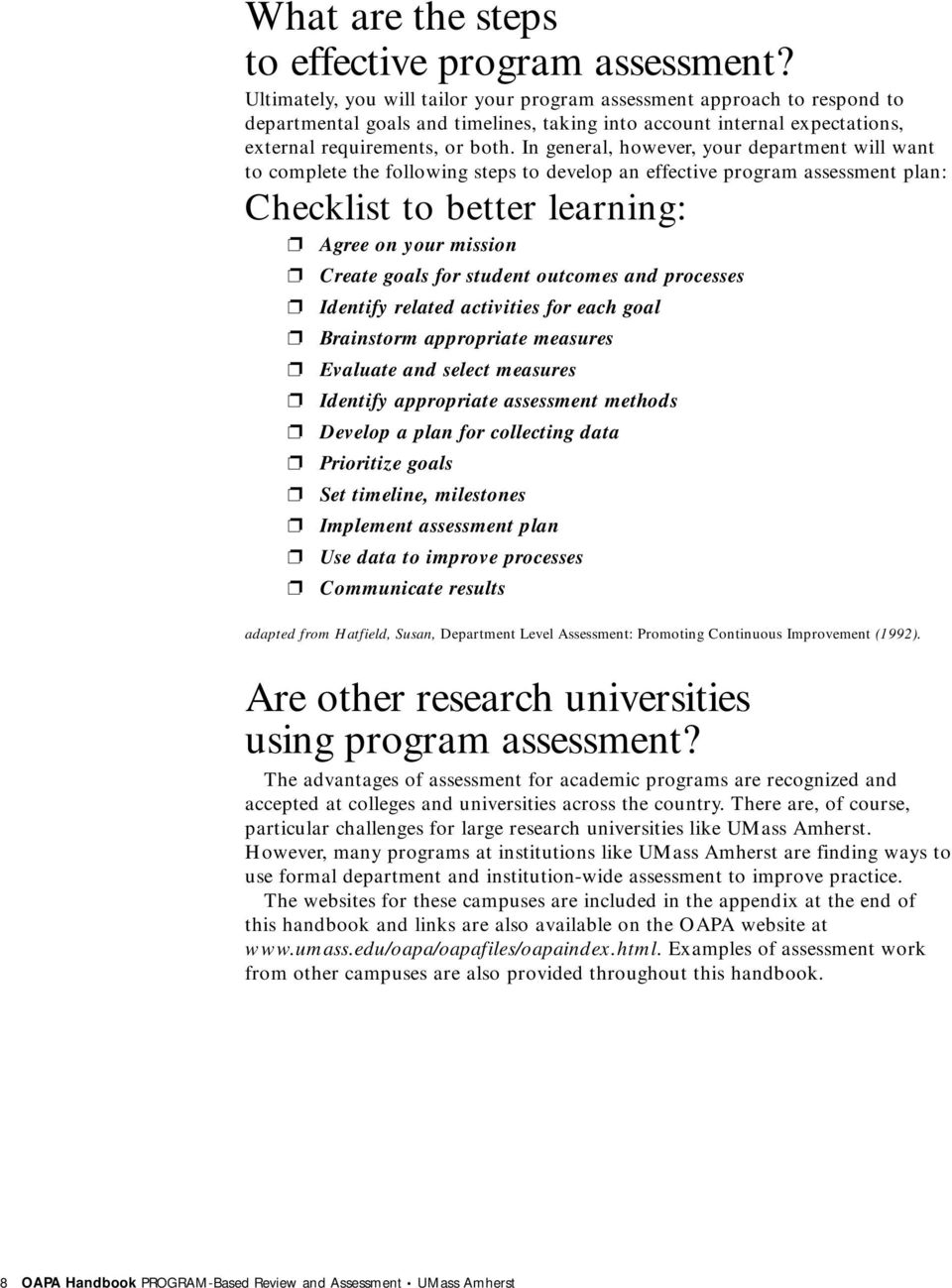In general, however, your department will want to complete the following steps to develop an effective program assessment plan: Checklist to better learning: Agree on your mission Create goals for