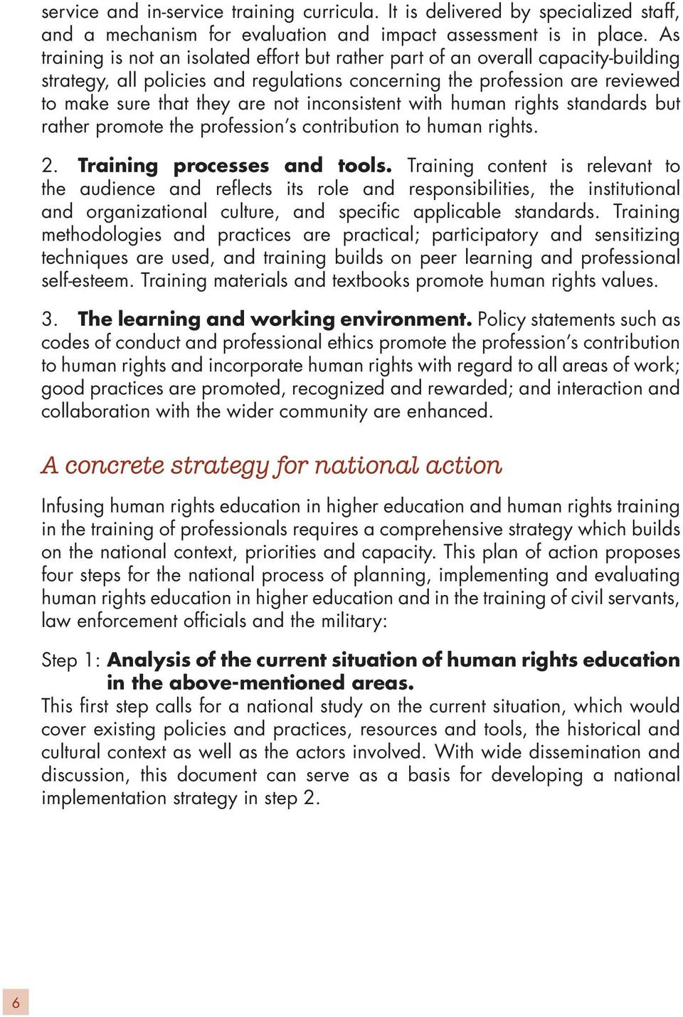 inconsistent with human rights standards but rather promote the profession s contribution to human rights. 2. Training processes and tools.
