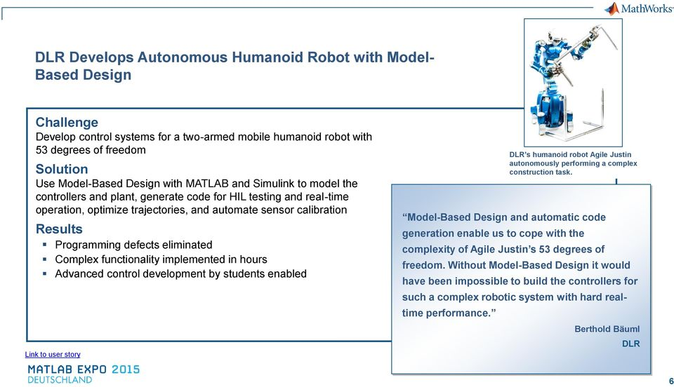 eliminated Complex functionality implemented in hours Advanced control development by students enabled Link to user story DLR s humanoid robot Agile Justin autonomously performing a complex