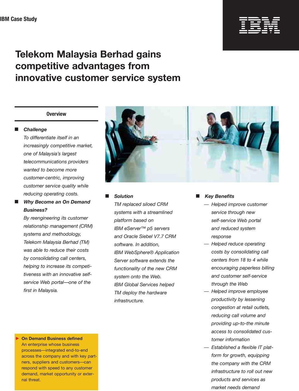 By reengineering its customer relationship management (CRM) systems and methodology, Telekom Malaysia Berhad (TM) was able to reduce their costs by consolidating call centers, helping to increase its