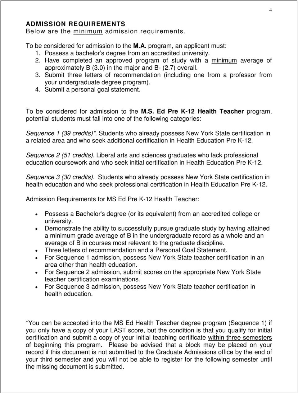Submit three letters of recommendation (including one from a professor from your undergraduate degree program). 4. Submit a personal goal statement. To be considered for admission to the M.S. Ed Pre K-12 Health Teacher program, potential students must fall into one of the following categories: Sequence 1 (39 credits)*.