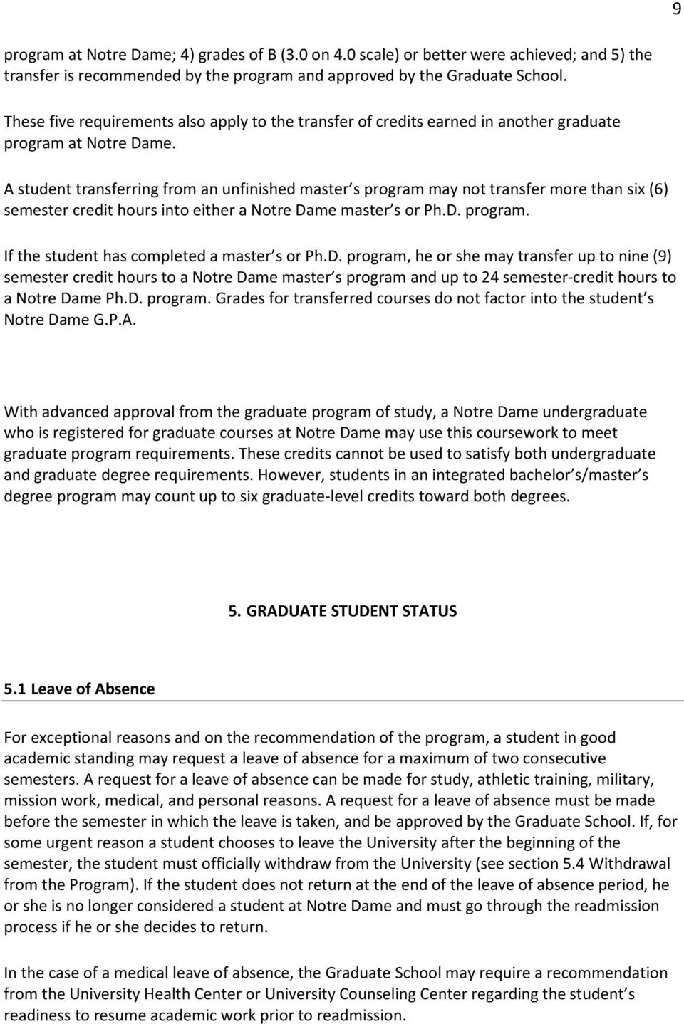 A student transferring from an unfinished master s program may not transfer more than six (6) semester credit hours into either a Notre Dame master s or Ph.D. program. If the student has completed a master s or Ph.