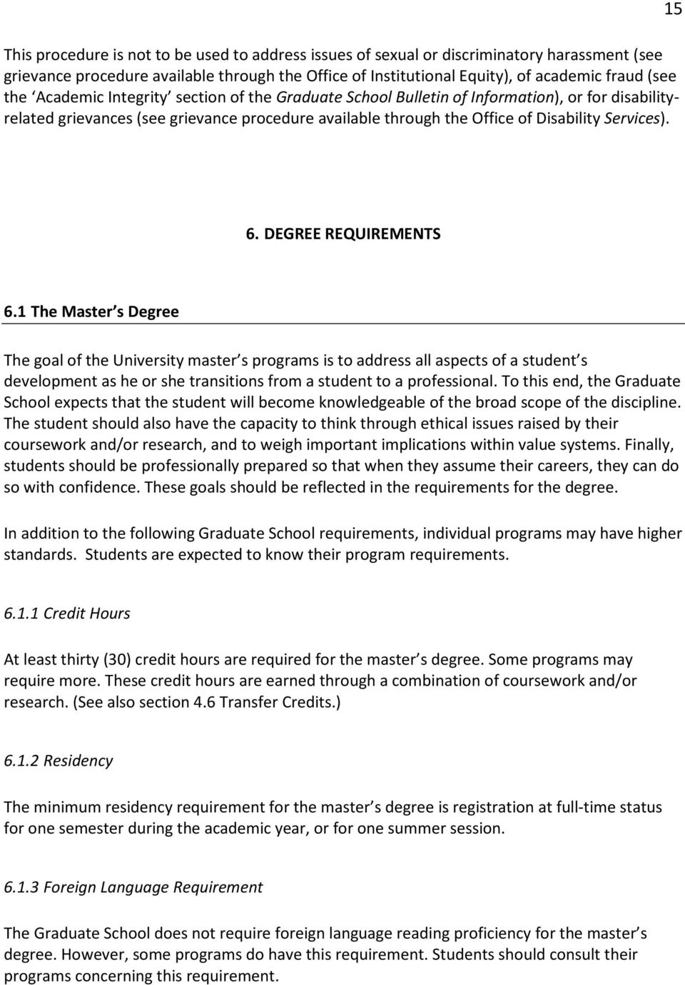DEGREE REQUIREMENTS 6.1 The Master s Degree The goal of the University master s programs is to address all aspects of a student s development as he or she transitions from a student to a professional.