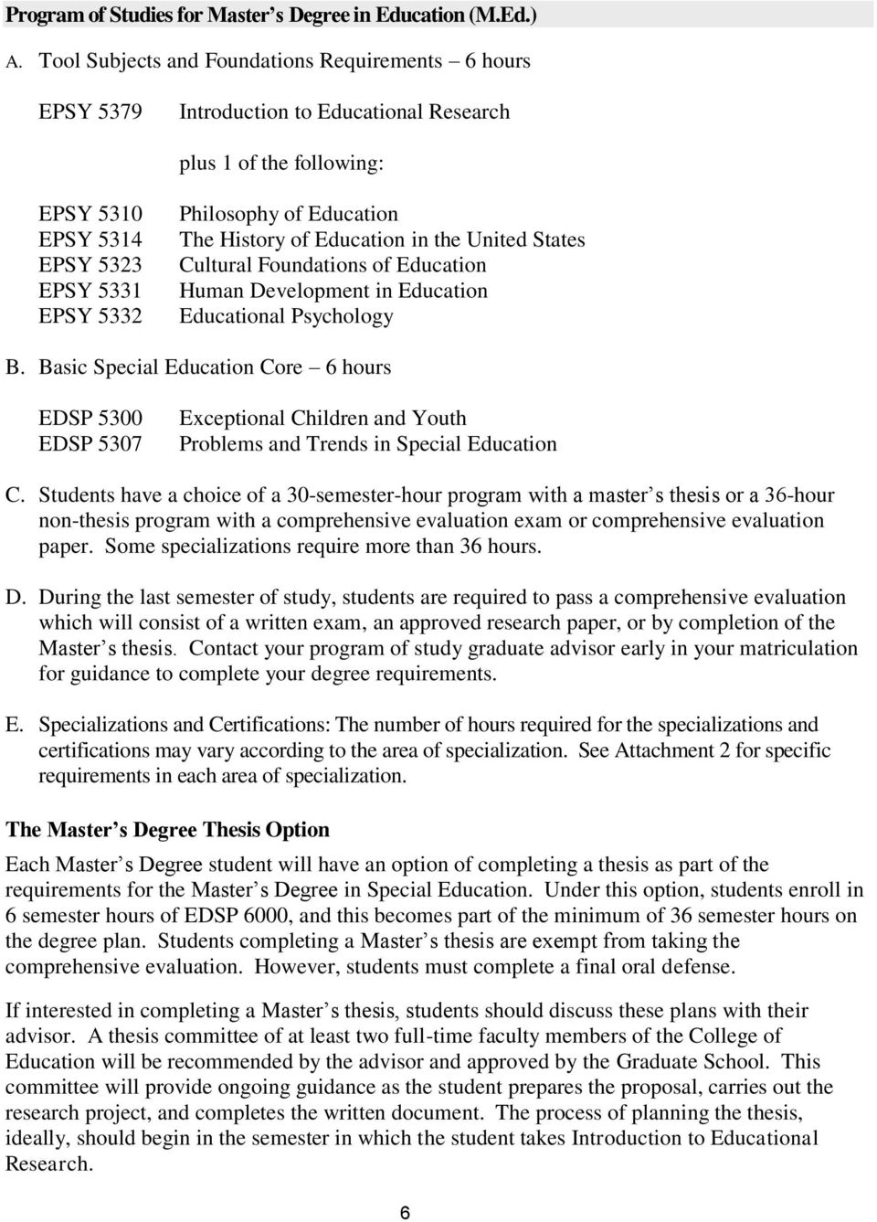 The History of Education in the United States Cultural Foundations of Education Human Development in Education Educational Psychology B.