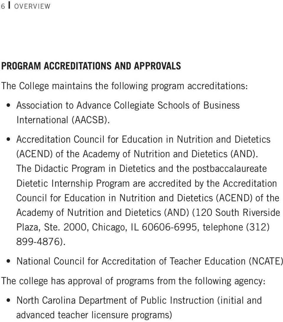 The Didactic Program in Dietetics and the postbaccalaureate Dietetic Internship Program are accredited by the Accreditation Council for Education in Nutrition and Dietetics (ACEND) of the Academy of