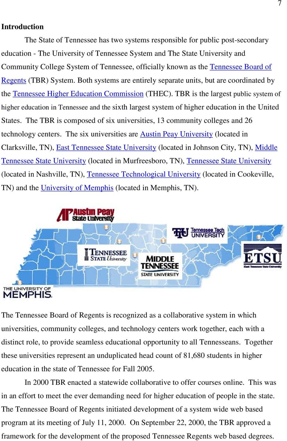 TBR is the largest public system of higher education in Tennessee and the sixth largest system of higher education in the United States.