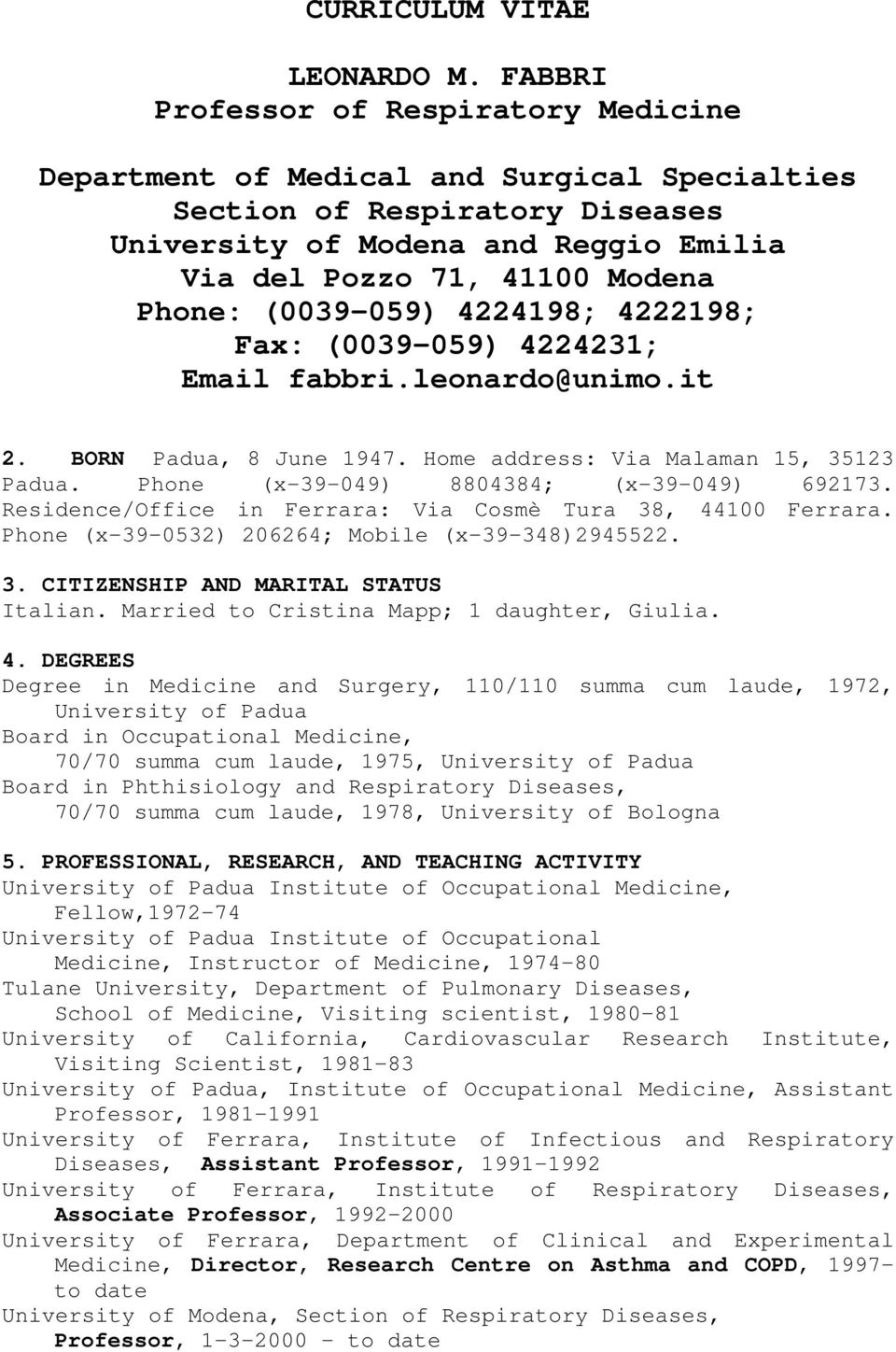 (0039-059) 4224198; 4222198; Fax: (0039-059) 4224231; Email fabbri.leonardo@unimo.it 2. BORN Padua, 8 June 1947. Home address: Via Malaman 15, 35123 Padua. Phone (x-39-049) 8804384; (x-39-049) 692173.