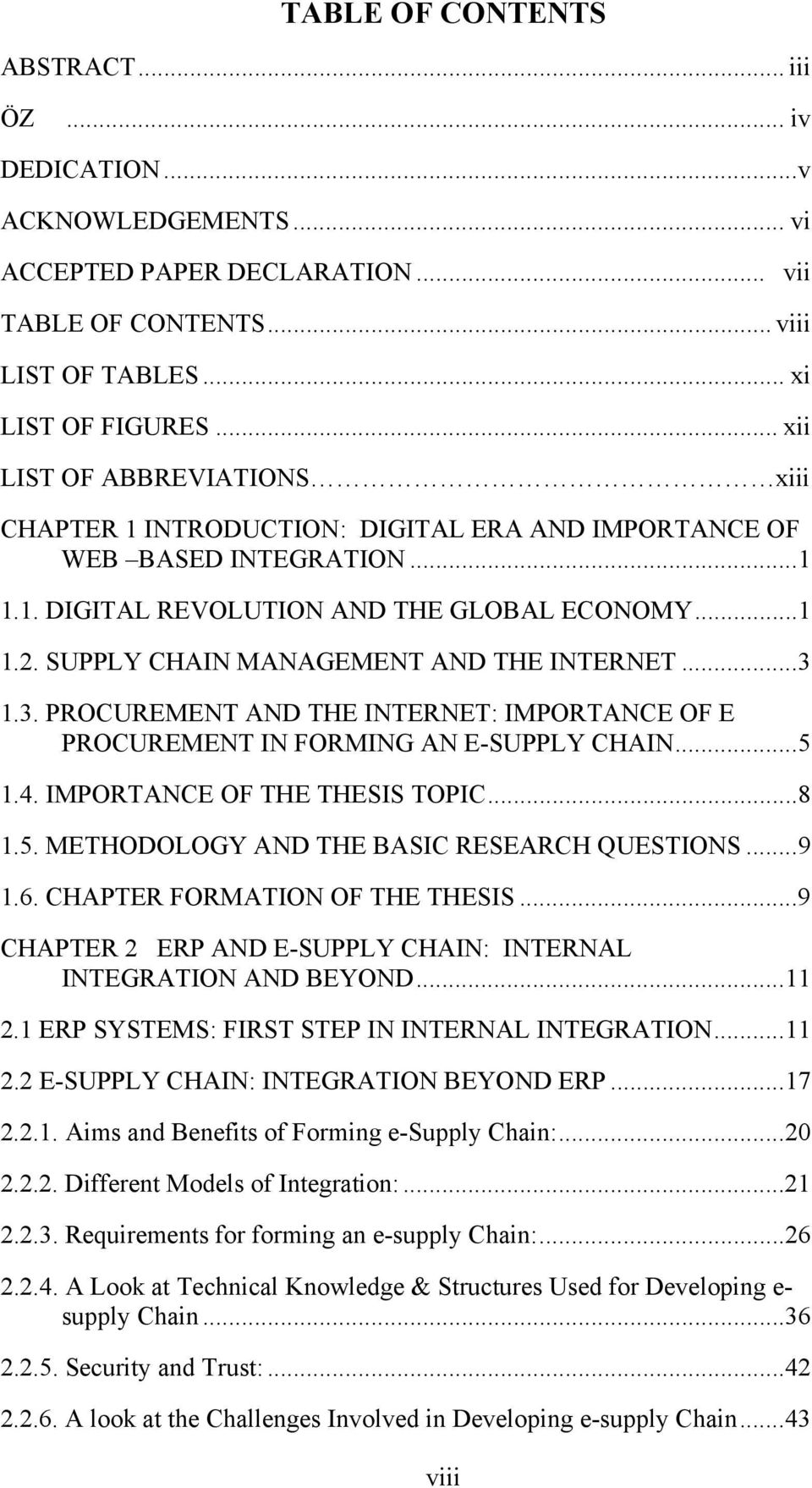 SUPPLY CHAIN MANAGEMENT AND THE INTERNET... 3 1.3. PROCUREMENT AND THE INTERNET: IMPORTANCE OF E PROCUREMENT IN FORMING AN E-SUPPLY CHAIN... 5 1.4. IMPORTANCE OF THE THESIS TOPIC... 8 1.5. METHODOLOGY AND THE BASIC RESEARCH QUESTIONS.