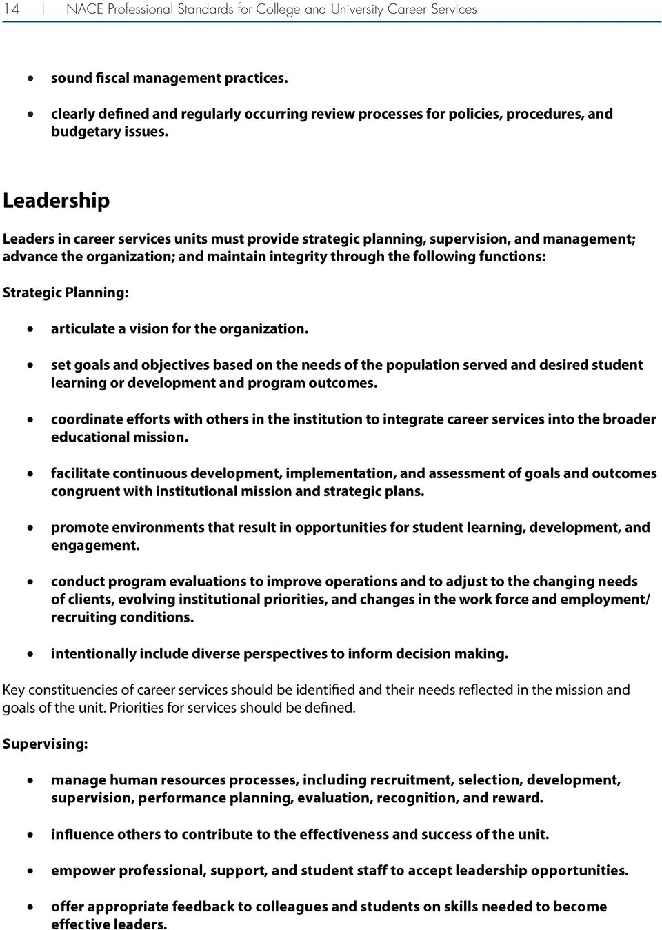 Leadership Leaders in career services units must provide strategic planning, supervision, and management; advance the organization; and maintain integrity through the following functions: Strategic