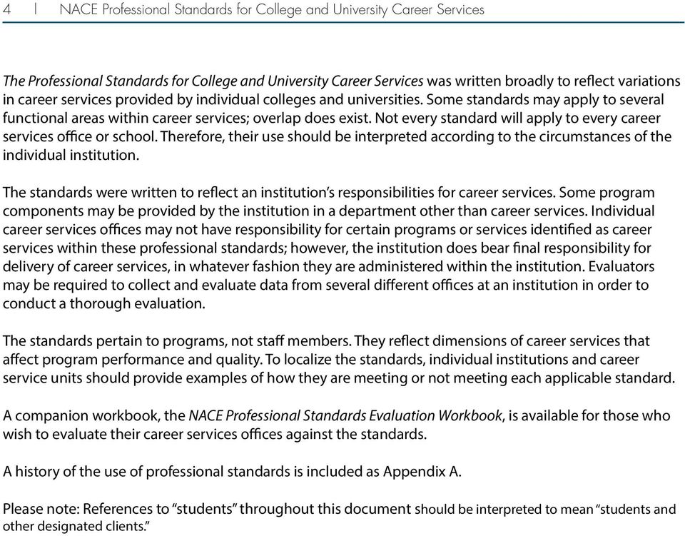 Not every standard will apply to every career services office or school. Therefore, their use should be interpreted according to the circumstances of the individual institution.