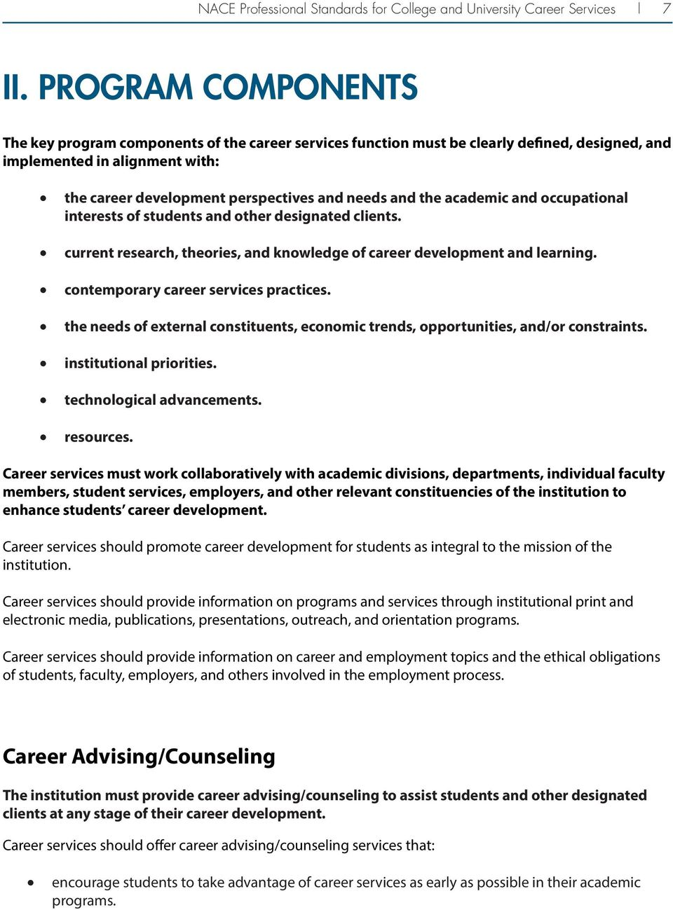the academic and occupational interests of students and other designated clients. current research, theories, and knowledge of career development and learning. contemporary career services practices.