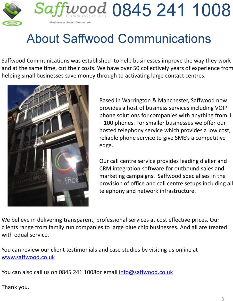 Based in Warrington & Manchester, Saffwood now provides a host of business services including VOIP phone solutions for companies with anything from 1 100 phones.