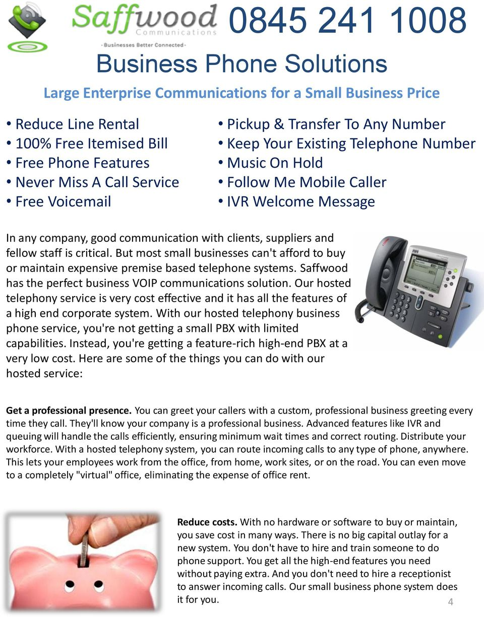 critical. But most small businesses can't afford to buy or maintain expensive premise based telephone systems. Saffwood has the perfect business VOIP communications solution.