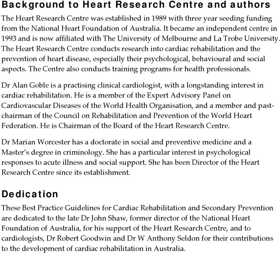 The Heart Research Centre conducts research into cardiac rehabilitation and the prevention of heart disease, especially their psychological, behavioural and social aspects.