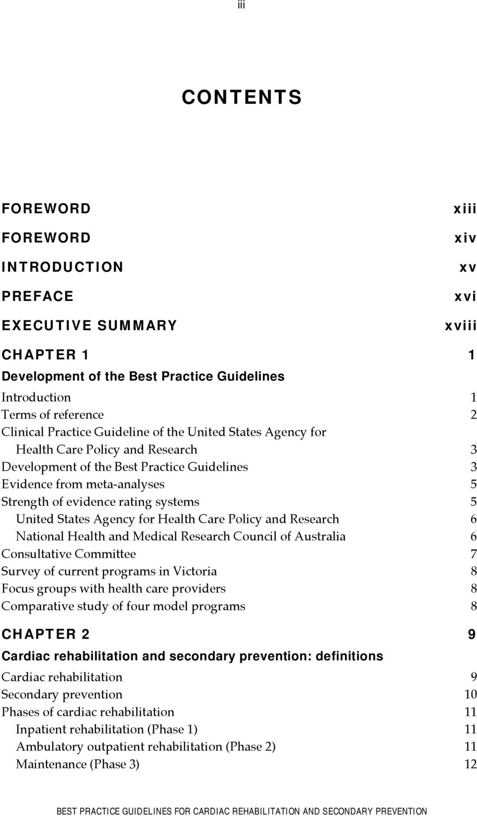 United States Agency for Health Care Policy and Research 6 National Health and Medical Research Council of Australia 6 Consultative Committee 7 Survey of current programs in Victoria 8 Focus groups