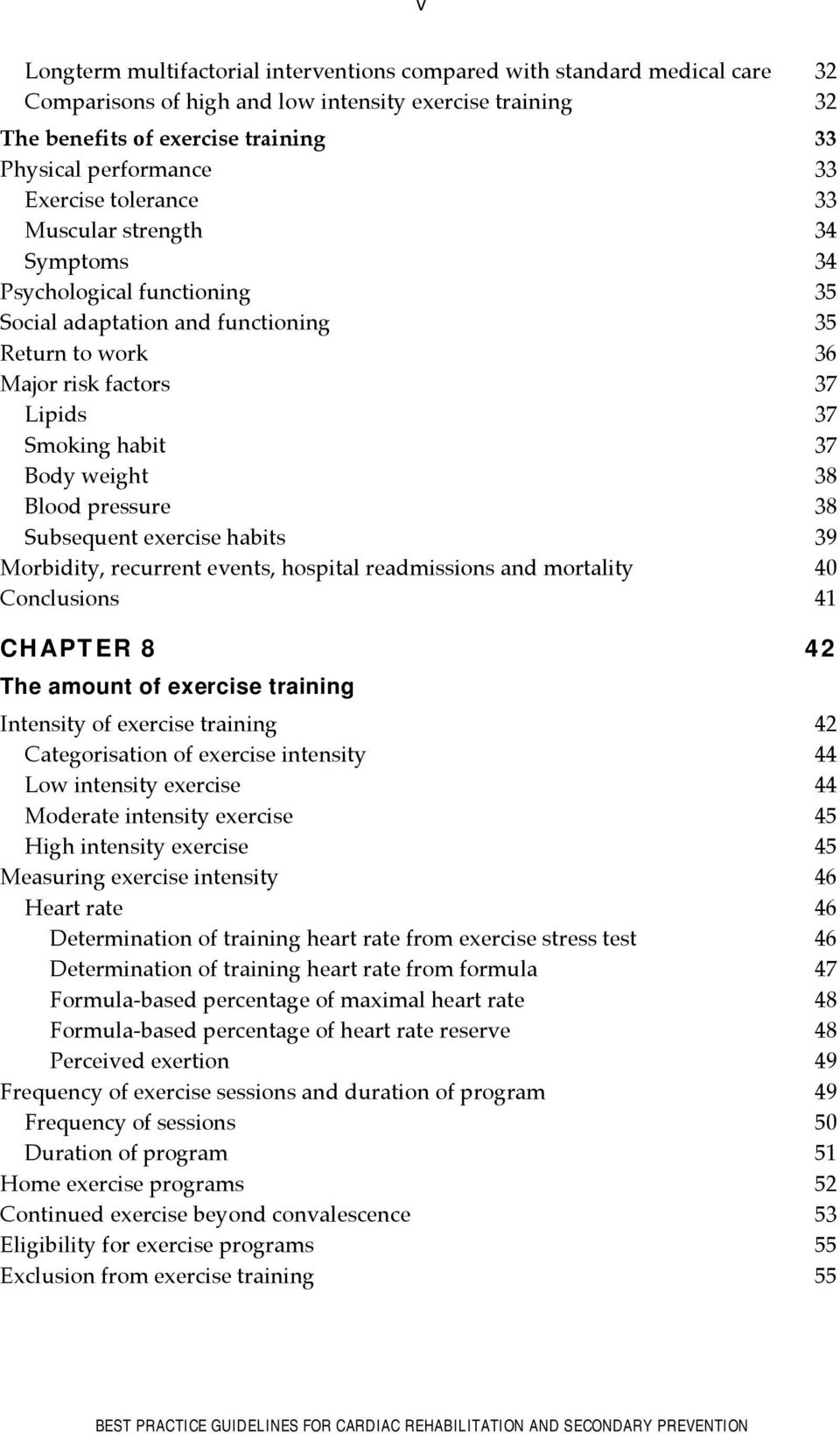38 Blood pressure 38 Subsequent exercise habits 39 Morbidity, recurrent events, hospital readmissions and mortality 40 Conclusions 41 CHAPTER 8 42 The amount of exercise training Intensity of
