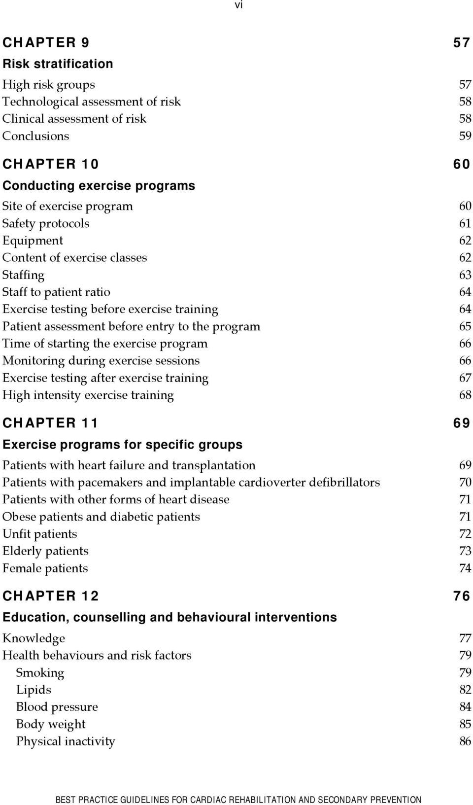 program 65 Time of starting the exercise program 66 Monitoring during exercise sessions 66 Exercise testing after exercise training 67 High intensity exercise training 68 CHAPTER 11 69 Exercise