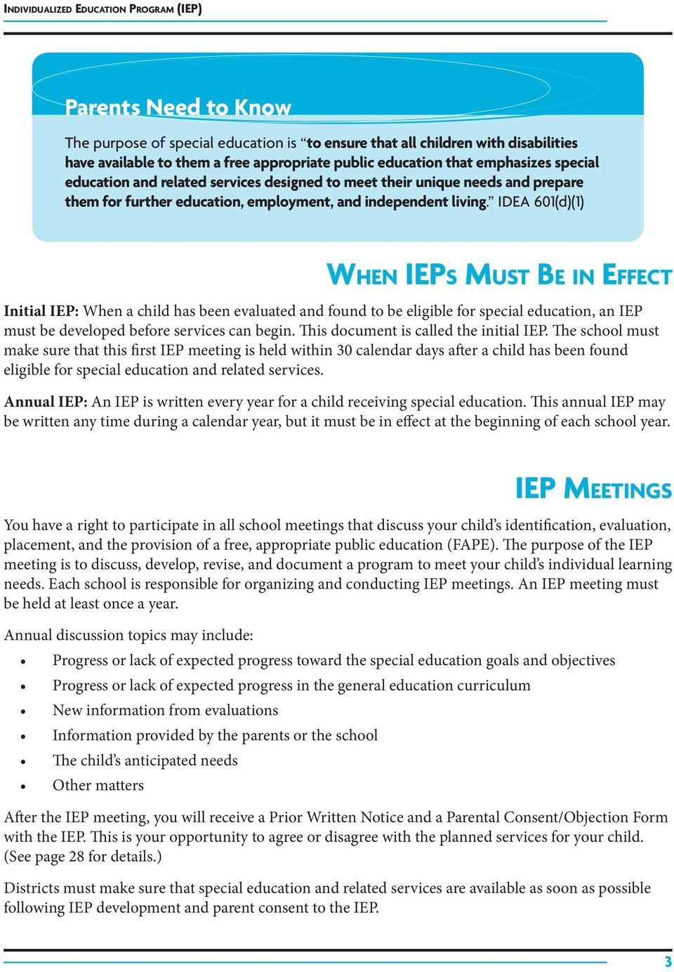 IDEA 601(d)(1) When IEPs Must Be in Effect Initial IEP: When a child has been evaluated and found to be eligible for special education, an IEP must be developed before services can begin.