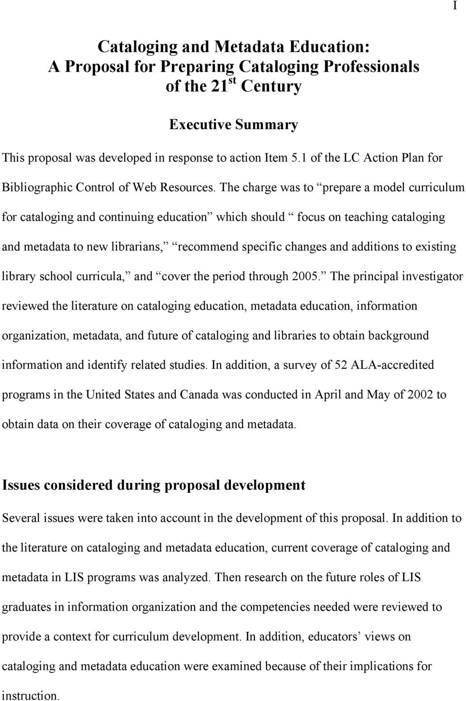 The charge was to prepare a model curriculum for cataloging and continuing education which should focus on teaching cataloging and metadata to new librarians, recommend specific changes and additions