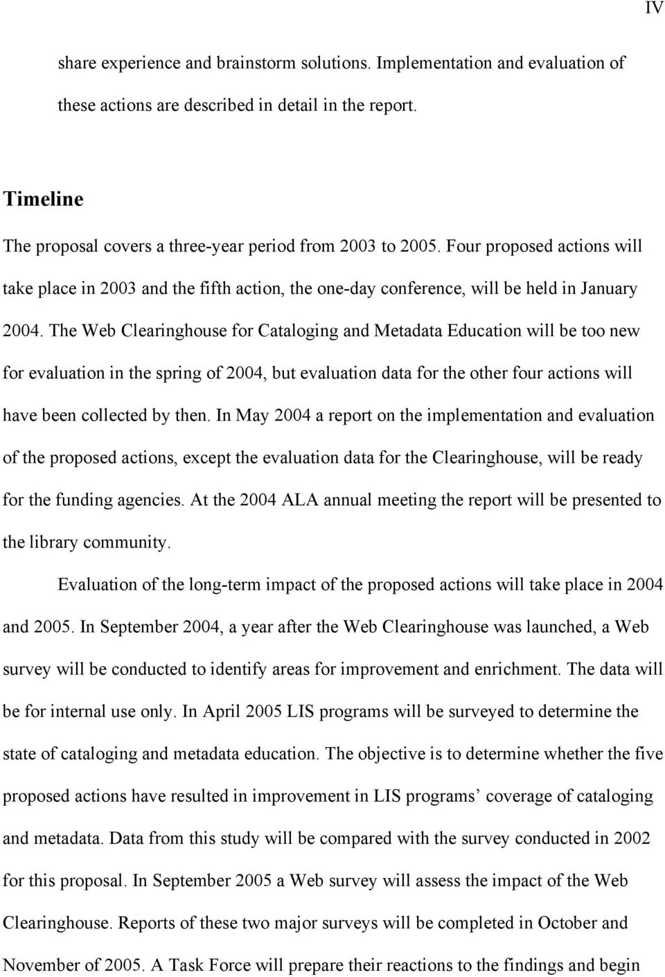 The Web Clearinghouse for Cataloging and Metadata Education will be too new for evaluation in the spring of 2004, but evaluation data for the other four actions will have been collected by then.