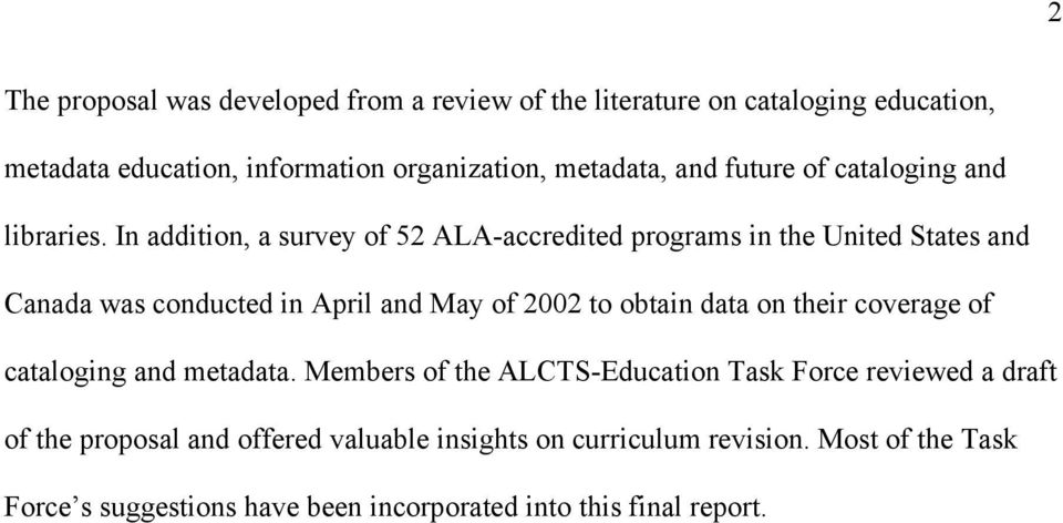 In addition, a survey of 52 ALA-accredited programs in the United States and Canada was conducted in April and May of 2002 to obtain data on