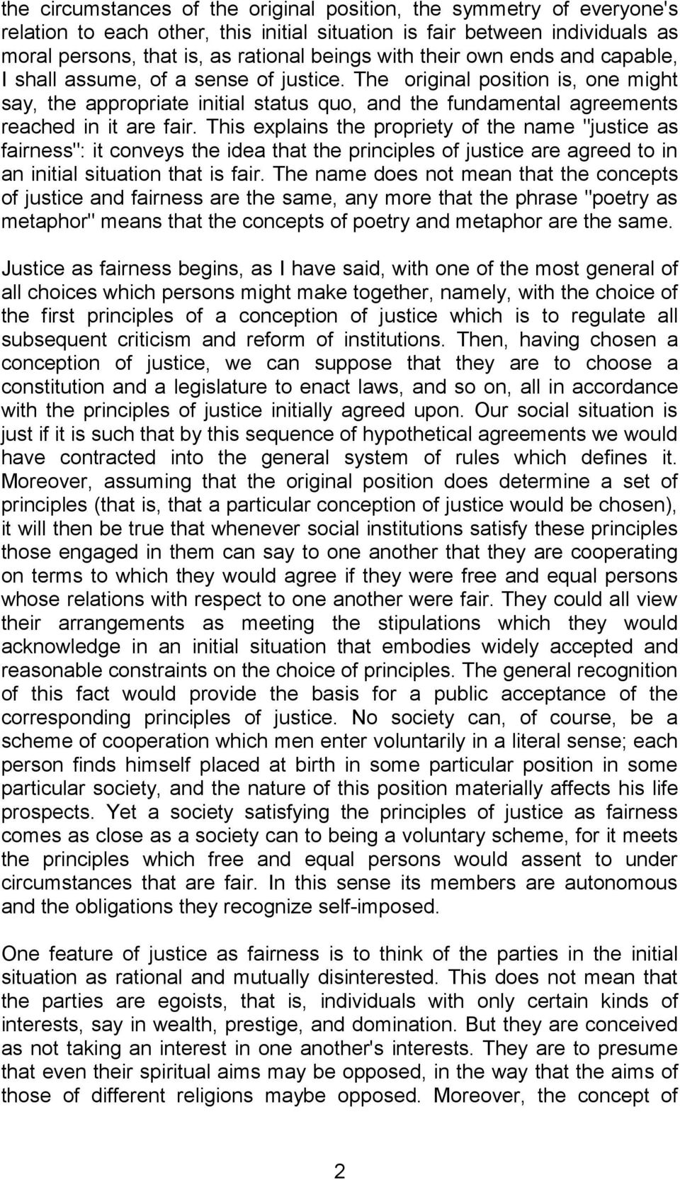 "This explains the propriety of the name ""justice as fairness"": it conveys the idea that the principles of justice are agreed to in an initial situation that is fair."