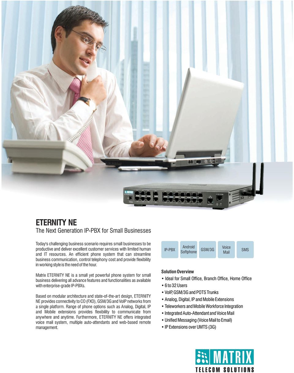 Matrix ETERNITY NE is a small yet powerful phone system for small business delivering all advance features and functionalities as available with enterprise-grade IP-PBXs.